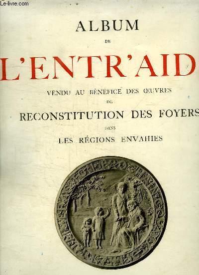 ALBUM DE L ENTR AIDE . VENDU AU BENEFICE DES OEUVRES DE RECONSTITUTION DES FOYERS DANS LES REGIONS ENVAHIES.