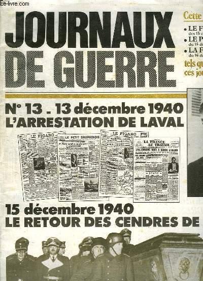 JOURNAUX DE GUERRE N° 13 13 DECEMBRE 1940. L ARRESTATION DE LAVAL. LE FIGARO DU 15 ET 16 DECEMBRE 1940, LE PETIT DAUPHINOIS DU 15 DECEMBRE 1940, LA FRANCE AU TRAVAIL DU 16 DECEMBRE 1940. LE RETOUR DES CENDRES DE L AIGLON...