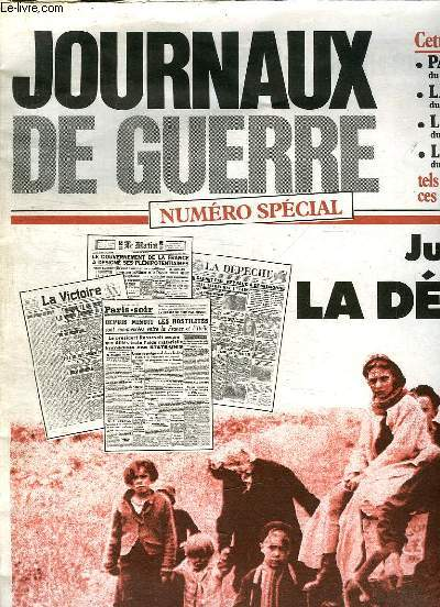 JOURNAUX DE GUERRE N° SPECIAL. JUIN 1940 LA DEFAITE. PARIS SOIR DU 12 JUIN 1940, LA DEPECHE DU 17 JUIN 1940, LA VICTOIRE DU 19 JUIN 1940, LE MATIN DU 20 JUIN 1940...