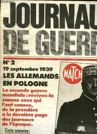 JOURNAUX DE GUERRE N° 2 . 19 SEPTEMBRE 1939. LES ALLEMANDS EN POLOGNE, LA SECONDE GUERRE MONDIALE REVIVEZ LEA COMME CEUX QUI L ONT CONNUE, DE LA PREMIERE A LA DERNIERE PAGE DES JOURNAUX DE L EPOQUE,  MATCH DU 14 SEPTEMBRE 1939...