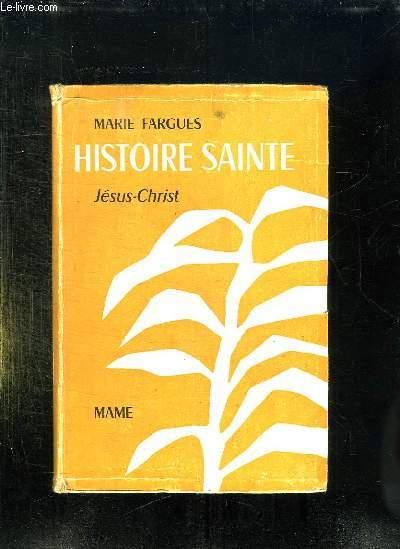 2 TOMES. HISTOIRE SAINTE D APRES LES TEXTES BIBLIQUES. TOME I: L ANCIENNE ALLIANCE.  TOME II JESUS CHRIST.