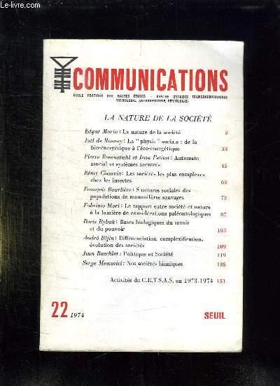 COMMUNICATIONS N° 22 1974. SOMMAIRE: LA NATURE DE LA SOCIETE PAR EDGAR MORIN, LES SOCIETES LES PLUS COMPLEXES CHEZ LES INSECTES PAR REMY CHAUVIN...