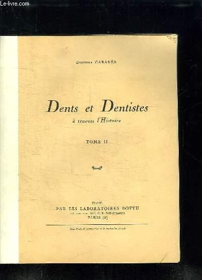 DENTS ET DENTISTES A TRAVERS L HISTOIRE TOME II.