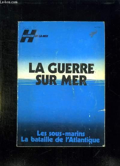 ALBUM HISTOIRE DE LA MER. LA GUERRE SUR MER. LES SOUS MARINS, LA BATAILLE DE L ATLANTIQUE.