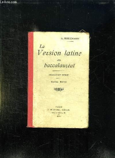 LA VERSION LATINE AU BACCALAUREAT. TEXTES DONNES DANS LES FACULTES DE FRANCE 1909 - 1912. 2em SERIE. 6em EDITION.