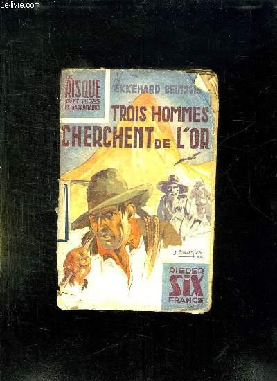 TROIS HOMMES CHERCHENT DE L OR.