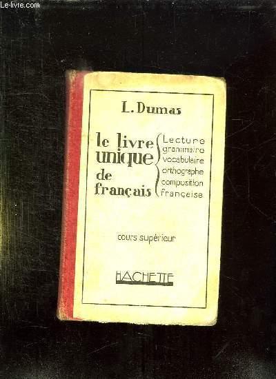 LE LIVRE UNIQUE DE FRANCAIS. COURS SUPERIEUR.