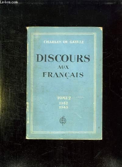 DISCOURS AUX FRANCAIS. TOME 2 1ER JANVIER 1942 - 31 DECEMBRE 1943.