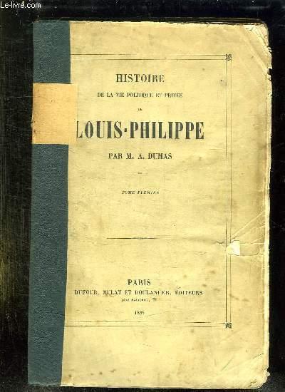 2 TOMES. HISTOIRE DE LA VIE POLITIQUE ET PRIVEE DE LOUIS PHILIPPE.