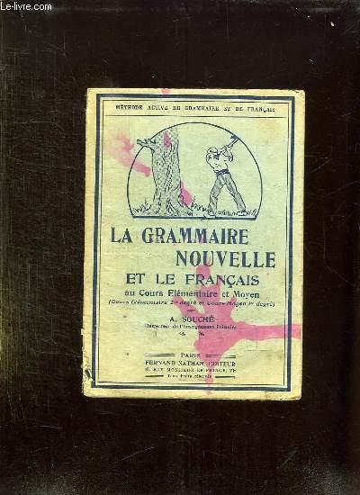 LA GRAMMAIRE NOUVELLE ET LE FRANCAIS AU COURS ELEMANTAIRE ET MOYEN.