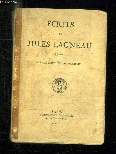 ECRITS DE JULES LAGNEAU REUNIS PAR LE SOINS DE SES DISCIPLES.