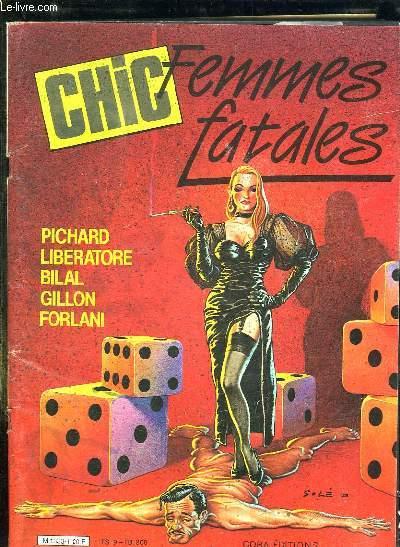 CHIC FEMMES FATALES. PICHARD LIBERATORE BILAL GILLON FORLANI. REVUE POUR ADULTES. SOMMAIRE: L APPRENTIE FEMMES FATALE, BOUCHES PEINTES ET VIEILLES DENTELLES, LA MATINEE D UNE FEMME FATALE...
