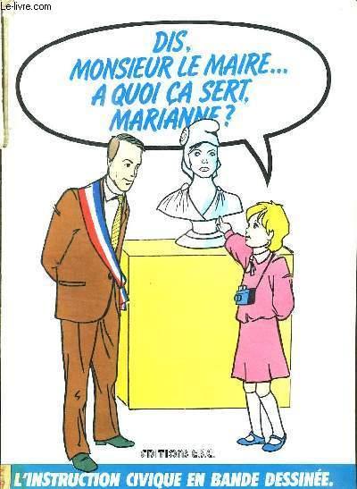 DIS MONSIEUR LE MAIRE A QUOI CA SERT MARIANNE ?
