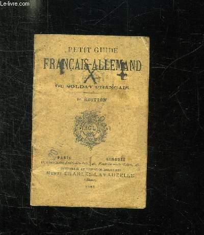 PETIT GUIDE FRANCAIS ALLEMAND A L USAGE DU SOLDAT FRANCAIS. 5em EDITION.