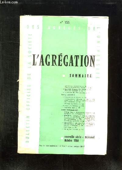 L AGREGATION N° 133 OCTOBRE 1964. SOMMAIRE: LA REFORME DE L ENSEIGNEMENT...