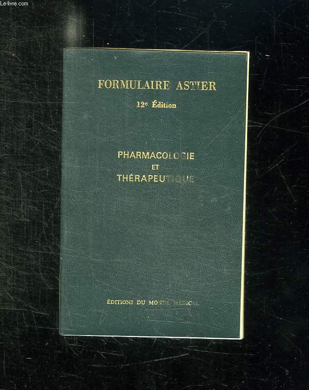 FORMULAIRE ASTIER. PHARMACOLOGIE ET THERAPEUTIQUE. 12em EDITION.
