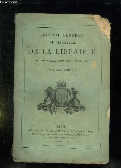 JOURNAL GENERAL DE L IMPRIMERIE ET DE LA LIBRAIRIE. DEUXIEME SERIE TOME XXXII ANNEE 1888. TABLE ALPHABETIQUE.