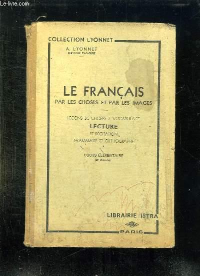 LE FRANCAIS PAR LES CHOSES ET PAR LES IMAGES. LECONS DE CHOSES / VOCABULAIRE, LECTURE, RECITATION GRAMMAIRE ET ORTHOGRAPHE. COURS ELEMENTAIRE.