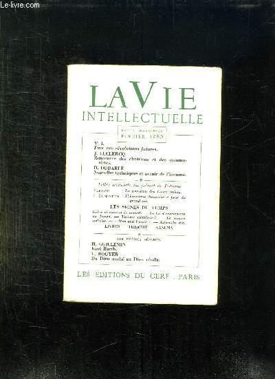 LA VIE INTELLECTUELLE FEVRIER 1950. SOMMAIRE: FACE AUX REVOLUTIONS FUTURES PAR VI, RENCONTRE DES CHRETIENS ET DES COMMUNISTES PAR LECLERCQ J, NOUVELLES TECHNIQUES ET AVENIR DE L HOMME PAR DUBARLE...