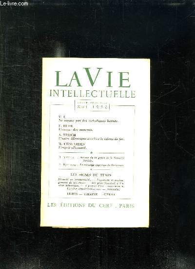 LA VIE INTELLECTUELLE MAI 1950. SOMMAIRE: NE SOYONS PAS DES CATHOLIQUES BORNES PAR VI, L AMOUR DES ENNEMIS PAR HEER F, L AUTRE ALLEMAGNE DERRIERE LE RIDEAU DE FER PAR FRISCH A, L ESPRIT ALLEMAND PAR CHAVARDES M...