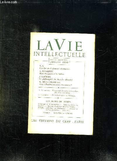 LA VIE INTELLECTUELLE JUILLET 1950. SOMMAIRE: UNE LOI DE L EFFICACITE CHRETIENNE PAR VI, MARC SANGNIER ET LE SILLON PAR DANSETTE A, LA PHILOSOPHIE DE MAURICE BLONDEL PAR LACROIX J, FUSILLERONS NOUS LES OTAGES PAR R DE LA PRADELLE...
