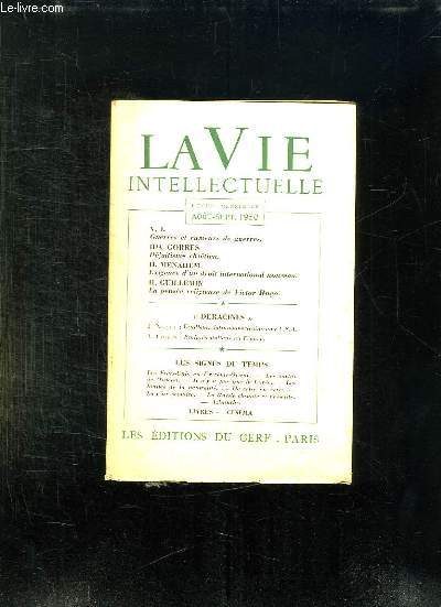 LA VIE INTELLECTUELLE AOUT SEPTEMBRE 1950. SOMMAIRE: GUERRES ET RUMEURS DE GUERRES PAR VI, DEFAITISME CHRETIEN PAR GORRES IDA, EXIGENCES D UN DROIT INTERNATIONAL NOUVEAU PAR MENAHEM, LA PENSEE RELIGIEUSE DE VICTOR HUGO PAR GUILLEMIN H...