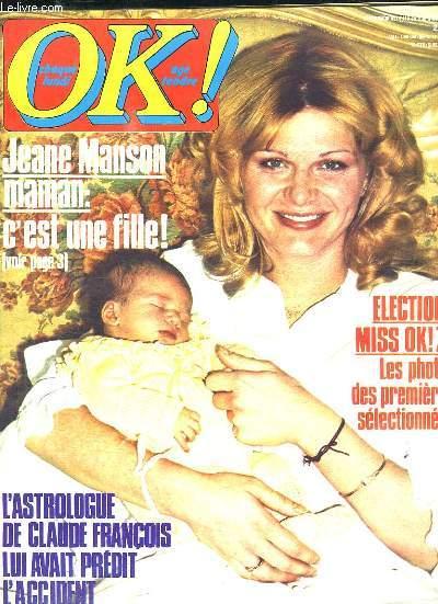 OK N°  116 AVRIL 1978. SOMMAIRE: JEANE MANSON MAMAN C EST UNE FILLE, ELECTIONS MISS OK 78 LES PHOTOS DES PREMIERES SELECTIONNEES, L ASTROLOGUE DE CLAUDE FRANCOIS LUI AVAIT PREDIT L ACCIDENT...