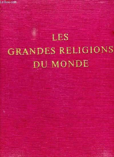 LES GRANDES RELIGIONS DU MONDE. L ESPRIT DE L HINDOUISME, LE SENTIER DU BOUDDHISME, LA PHILOSOPHIE CHINOISE, LE MONDE DE L ISLAM, LA LOI DU JUDAISME, LA CHRISTIANISME.
