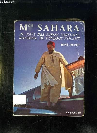 MONSEIGNEUR SAHARA. AU PAYS DES SABLES FORTUNES ROYAUME DE L EVEQUE VOLANT.