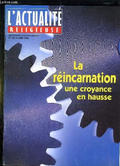 L ACTUALITE RELIGIEUSE N° 143 DU 15 AVRIL 1996. LA REINCARNATION UNE CROYANCE EN HAUSSE, SPIRITUALITES SANS FRONTIERES, LES REMODELAGES DU CHRISTIANISME ORIENTAL....