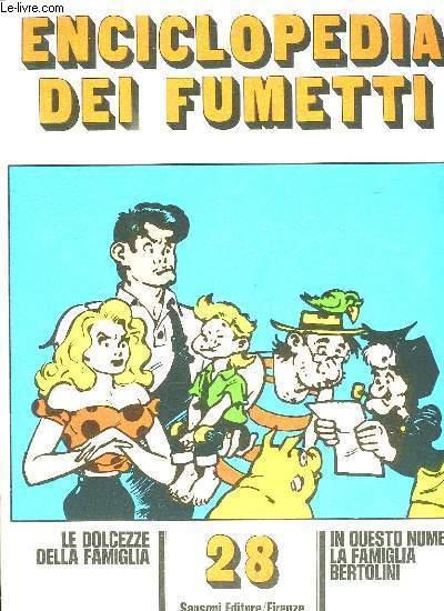 ENCICLOPEDIA DEI FUMETTI N° 28 LE DOLCEZZE DELLA FAMIGLIA, LA FAMIGLIA BERTOLINI, IL MONDE ANIMALE... TEXTE EN ITALIEN.
