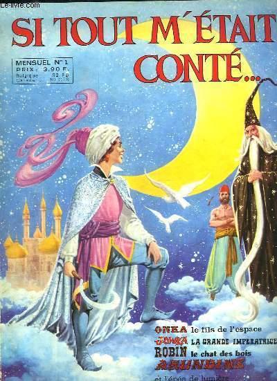 SI TOUT L ETAIT CONTE N° 1. SOMMAIRE: ONKA LE FILS DE L ESPACE, JOWKA LA GRANDE IMPERATRICE, ROBIN LE CHAT DES BOIS...