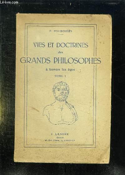 VIES ET DOCTRINES DES GRANDS PHILOSOPHES. A TRAVERS LES AGES TOME 1.