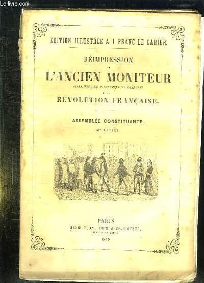 REIMPRESSION DE L ANCIEN MONITEUR SEULE HISTOIRE AUTHENTIQUE ET INALTEREE DE LA REVOLUTION FRANCAISE. CAHIER N° 13 DU N° 16 AU N° 30 . JANVIER 1790