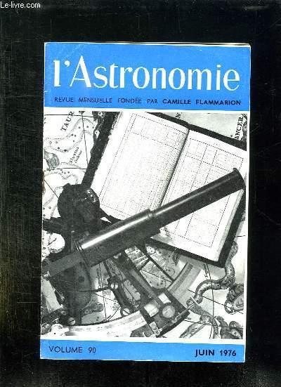 L ASTRONOMIE N° 90 JUIN 1976. SOMMAIRE: LE VOYAGE DANS LE TEMPS, LES SINGULARITES...