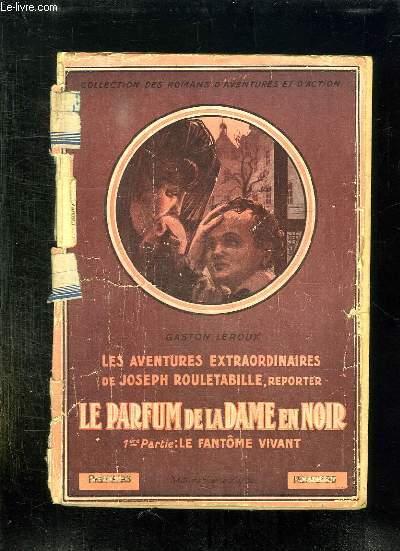 LES AVENTURES EXTRAORDINAIRES DE JOSEPH ROULETABILLE. LE PARFUM DE LA DAME EN NOIR. PREMIERE PARTIE LE FANTOME VIVANT.