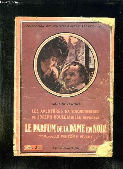 2 TOMES. LES AVENTURES EXTRAORDINAIRES DE JOSEPH ROULETABILLE. LE PARFUM DE LA DAME EN NOIR. PREMIERE PARTIE LE FANTOME VIVANT. 2EM PARTIE LE MYSTERE DE LA CHAMBRE JAUNE.