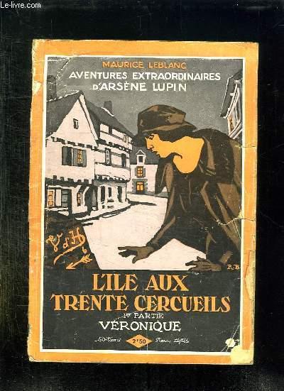 AVENTURES EXTRAORDINAIRE D ARSENE LUPIN. L ILE AUX TRENTE CERCUEILS. PREMIERE PARTIE VERONIQUE.