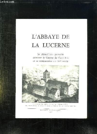 L ABBAYE DE LA LUCERNE. SA DEMOLITION PARTIELLE PENDANT LE GUERRE DE CENT ANS ET SA RESTAURATION AU XV SIECLE.