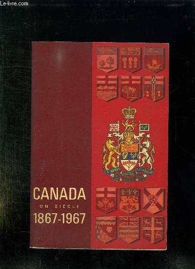 CANADA UN SIECLE 1867 - 1967.