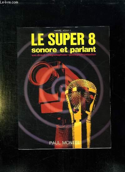 LE SUPER 8 SONORE ET PARLANT. SON DIRECT, MAGNETOPHONE, POSTSYNCHRONISATION. 3em EDITION.