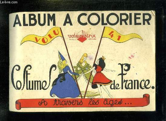 ALBUM A COLORIER.COSTUMES DE FRANCE A TRAVERS LES AGES.