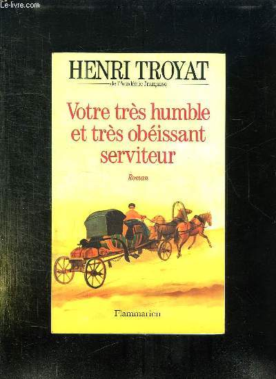 VOTRE TRES HUMBLE ET TRES OBEISSANT SERVITEUR.