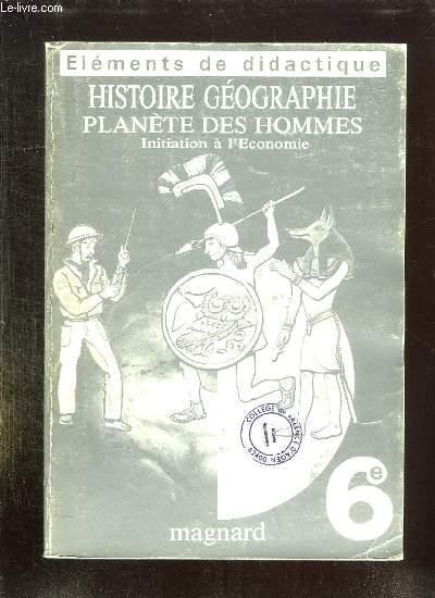 HISTOIRE GEOGRAPHIE PLANETE DES HOMMES INITIATION A L ECONOMIE. 6e.
