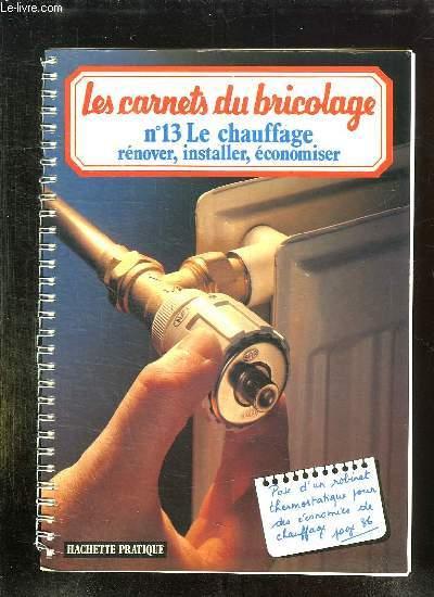 LES CARNETS DU BRICOLAGE N° 13: LE CHAUFFAGE , RENOVER, INSTALLER, ECONOMISER.