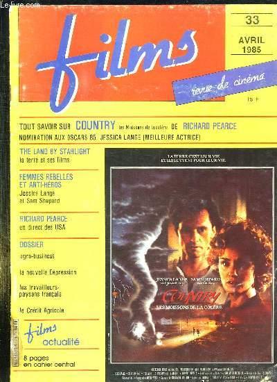 FILMS N° 33 AVRIL 1985. SOMMAIRE: TOUT SAVOIR SUR COUNTRY LES MOISSONS DE LA COLERE DE RICHARD PEARCE, FEMMES REBELLES ET ANTI HEROS, RICHARD PEARCE EN DIRECT DES USA, DOSSIER AGRO BUSINESS, LA NOUVELLE DEPRESSION, LES TRAVAILLEURS FRANCAIS...