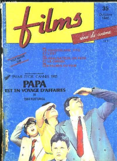 FILMS N° 35 OCTOBRE 1985. SOMMAIRE: PALME D OR A CANNES 1985: PAPA EN VOYAGE D AFFAIRES DE EMIR KUSTURICA, LA YOUGOSLAVIE, TITO ET L EST, UN REALISATEUR , UN PAYS ET LE CINEMA, LES PALMES DU FILM...