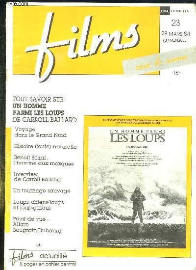 FILMS N° 23 DU 28 MARS 1984. SOMMAIRE: TOUT SAVOIR SUR UN HOMME PARMI LES LOUPS DE CARROL BALLARD, VOYAGE DANS LE GRAND NORD, HISTOIRE NATURELLE, INTERVIEW DE CARROL BALLARD, UN TOURNAGE SAUVAGE, POINT DE VUE ALLAIN BOUFRAIN DUBOURG...