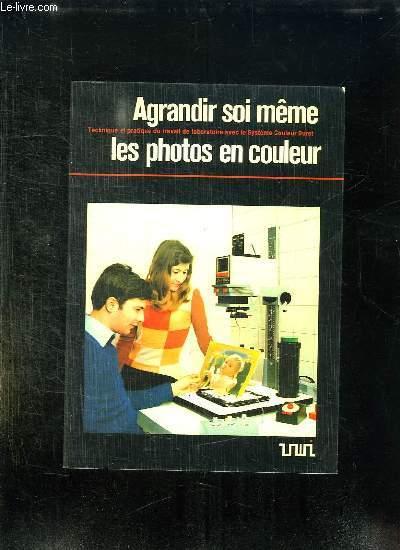 AGRANDIR SOI MEME LES PHOTOS EN COULEURS.