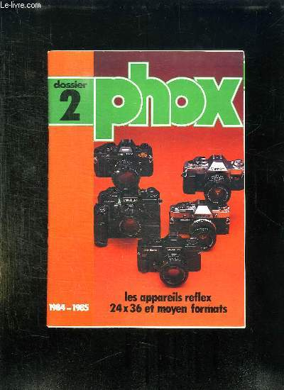 PHOX DOSSIER N° 2 1984 / 1985: LES APPAREILS REFLEX 24 / 36 ET MOYEN FORMATS.